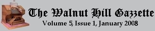 Scroll down to read the January 2008 issue of the Walnut Hill Gazette. Click here to read the current issue.