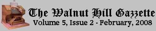 Scroll down to read the February 2008 issue of the Walnut Hill Gazette. Click here to read the current issue.