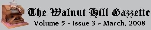 Read the March 2008 issue of the Walnut Hill Gazette. What's new at Walnut Hill? Click here to read the current issue.
