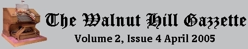 Read the April 2005 issue of the Walnut Hill Gazette. Click here to read the current issue.