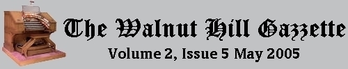 Read the May 2005 issue of the Walnut Hill Gazette. Click here to read the current issue.