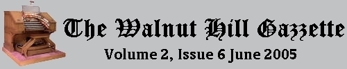 Read the June 2005 issue of the Walnut Hill Gazette. Click here to read the current issue.