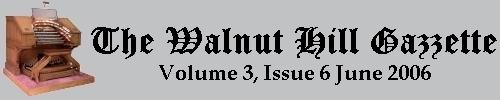 Read the June 2006 issue of the Walnut Hill Gazette. Click here to read the current issue.