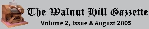 Read the August 2005 issue of the Walnut Hill gazzette. Click here to read the current issue.