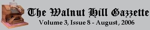 Read the July 2006 issue of the Walnut Hill Gazette. Click here to read the current issue.