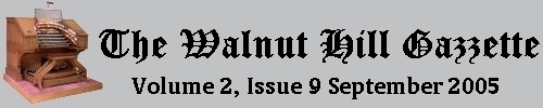 Read the September 2005 issue of the Walnut Hill gazzette. Click here to read the current issue.