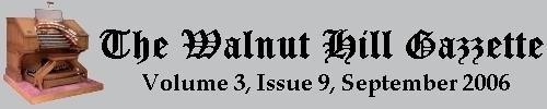 Read the September 2006 issue of the Walnut Hill gazzette. Click here to read the current issue.