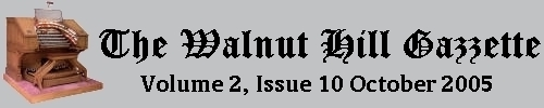 Read the October 2005 issue of the Walnut Hill gazzette. Click here to read the current issue.