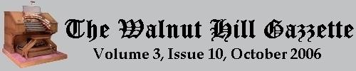 Read the October 2006 issue of the Walnut Hill gazzette. Click here to read the current issue.