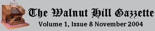 Read the November 2004 issue of the Walnut Hill gazzette. Click here to read the current issue.