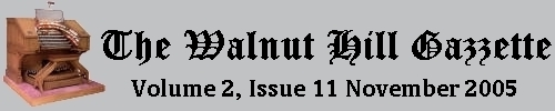 Read the November 2005 issue of the Walnut Hill gazzette. Click here to read the current issue.