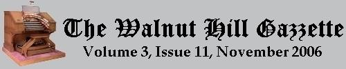 Read the November 2006 issue of the Walnut Hill gazzette. Click here to read the current issue.