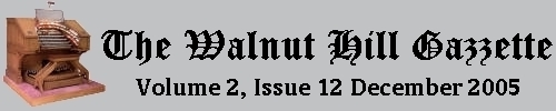 Read the December 2005 issue of the Walnut Hill gazzette. Click here to read the current issue.