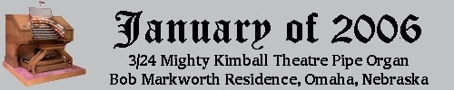 Click here to return to the Featured Organ of the Month main page. Scroll down to learn about and see Bob Markworth's 3/24 Mighty Kimball Theatre Pipe Organ installed at his residence in Omaha, Nebraska.