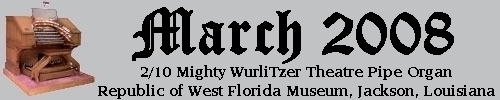Click here to return to the Featured Organ of the Month page. Scroll down to see the 2/10 Mighty  WurliTzer Theatre Pipe Organ installed at the Republic of West Florida Museum in Jackson, Louisiana.