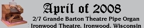 Click here to return to the Featured Organ of the Month page. Scroll down to see the 2/7 Grande Barton Theatre Pipe Organ installed at the Ironwood Theatre in Ironwood, Michigan.