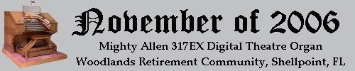 Click here to return to the Featured Organ of the Month page. Scroll down to see the Mighty Allen 317EX Digital Theatre Organ installled at the Woodlands Retirement Communtity in Shellpoint, Florida.