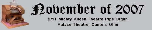 Click here to return to the Featured Organ of the Month page. Scroll down to see the 3/11 Mighty Kilgen Theatre Pipe Organ installed at the Palace Theatre in Canton, Ohio.