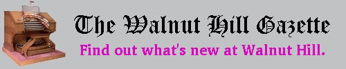 What's new at Walnut Hill? Scroll down to see the latest headlines at Walnut Hill. Click this banner to read past issues of the Walnut Hill Gazette in our Archives section.