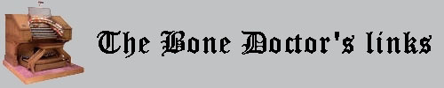 Click here to return to the Bone Doctor's Introduction page. Scroll down to visit the Bone Doctor's top ten favorite places on the world wide web.