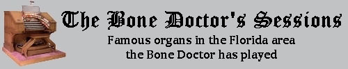 Click here to return to the Bone Doctor's Introduction page. Scroll down to see the Bone Doctor's Theatre Pipe Organ Recording Sessions.