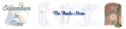 Click here to visit Somewhere In Time - a syndicated radio show from Bloomfield, Michigan.