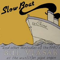 Click here to buy Slow Boat To China, Melodies of the 40's featuring Bill Vlasak at the Wurlitzer Pipe Organ.