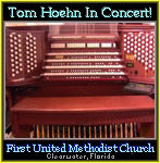 Click here to listen to Tom Hoehn in cocert at the First United Methodist Church in Clearwater, Florida.