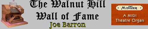 Click here to return to the Walnut Hill Wall of Fame page. Scroll down to see the Mighty Miditzer installation of Joe Barron.