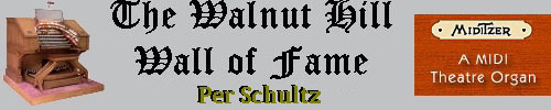 Click here to return to the Walnut Hill Wall of Fame page. Scroll down to see Per Schultz's Mighty Miditzer installation.