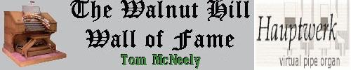 Click here to return to the Walnut Hill Wall of Fame page. Scroll down to see the Mighty Miditzer installation of Tom McNeely.