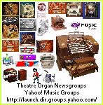 Click here to see the complete listing of Theatre Organ newsgroups on Yahoo! Music Groups.